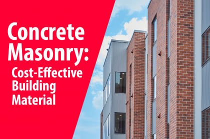 Studies Show Concrete Masonry is a More Cost-Effective Building Material than Wood